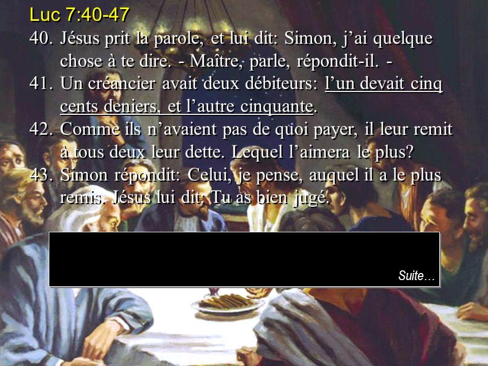 Luc 7:40-47 40. Jésus prit la parole, et lui dit: Simon, j'ai quelque chose à te dire. - Maître, parle, répondit-il. -