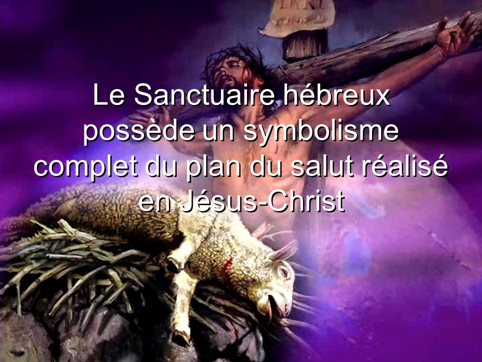 Le Sanctuaire hébreux possède un symbolisme complet du plan du salut réalisé en Jésus-Christ