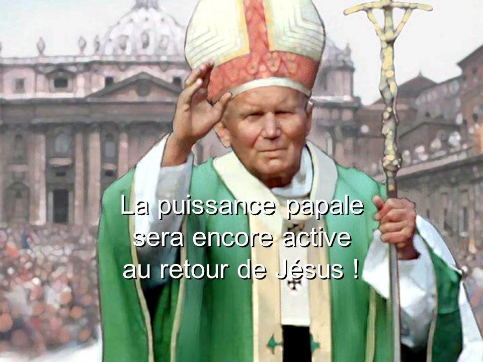 La puissance papale sera encore active au retour de Jésus !
