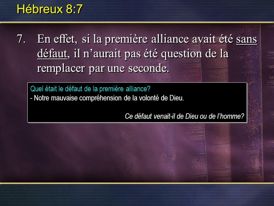 Hébreux 8:77. En effet, si la première alliance avait été sans défaut, il n'aurait pas été question de la remplacer par une seconde.
