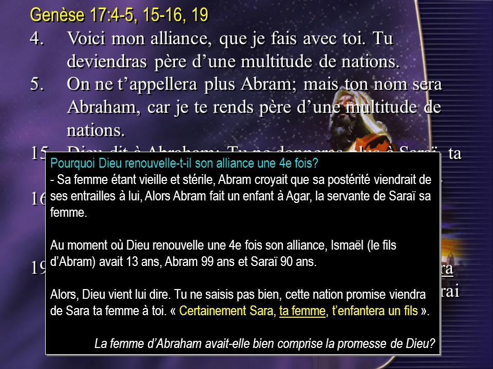 Genèse 17:4-5, 15-16, 19 4. Voici mon alliance, que je fais avec toi. Tu deviendras père d'une multitude de nations.