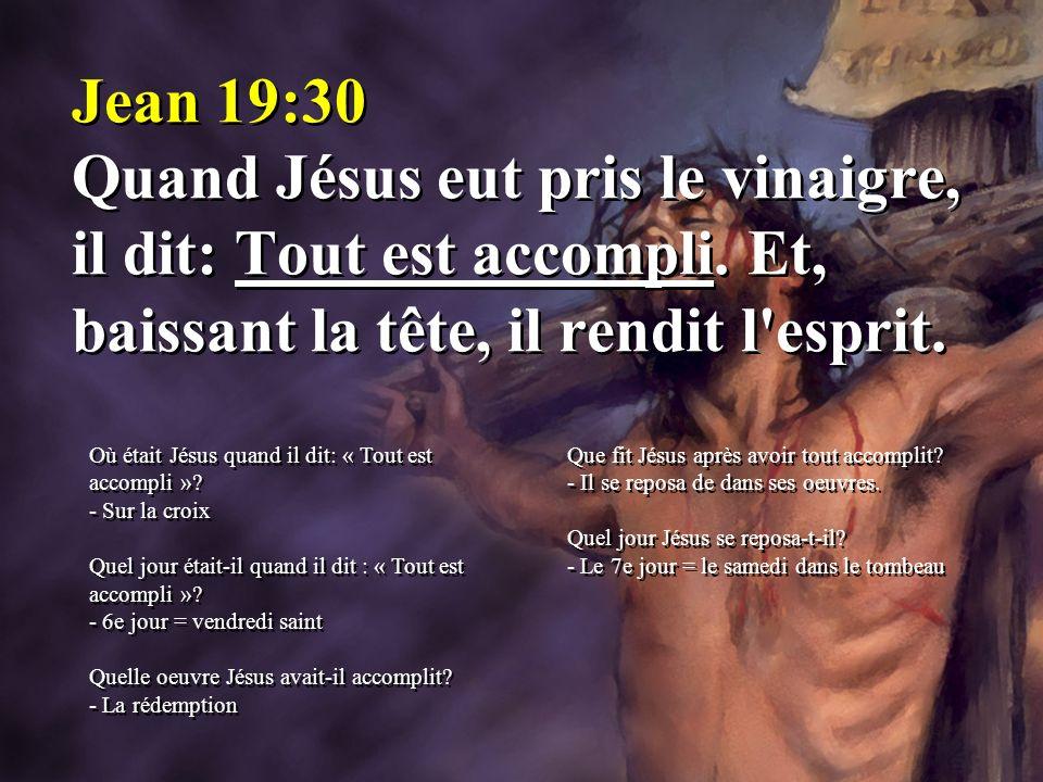 Jean 19:30 Quand Jésus eut pris le vinaigre, il dit: Tout est accompli
