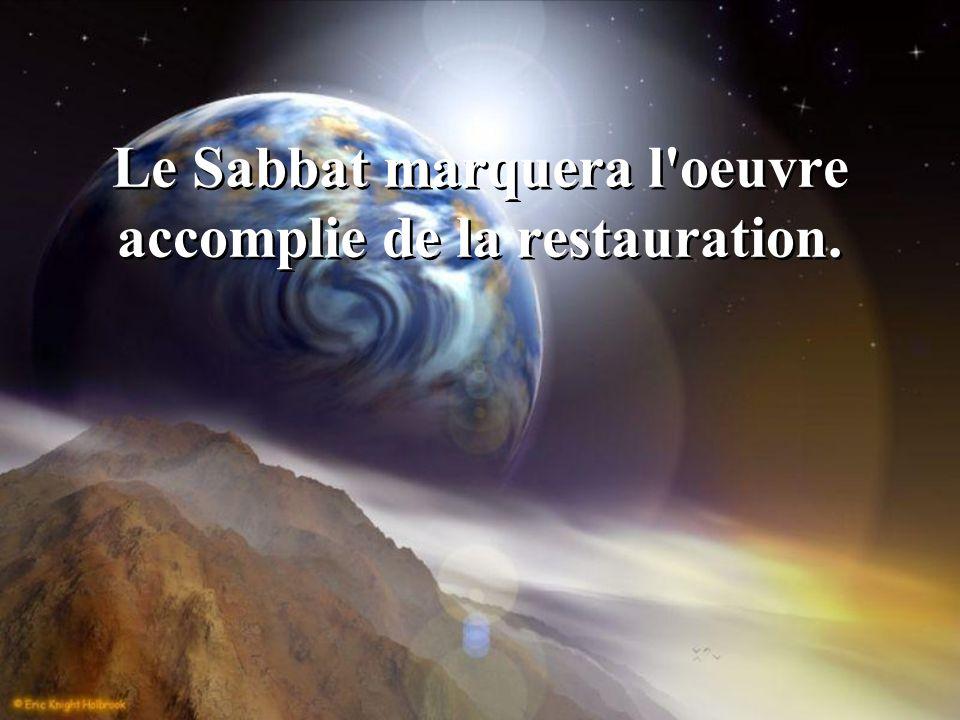 Le Sabbat marquera l oeuvre accomplie de la restauration.