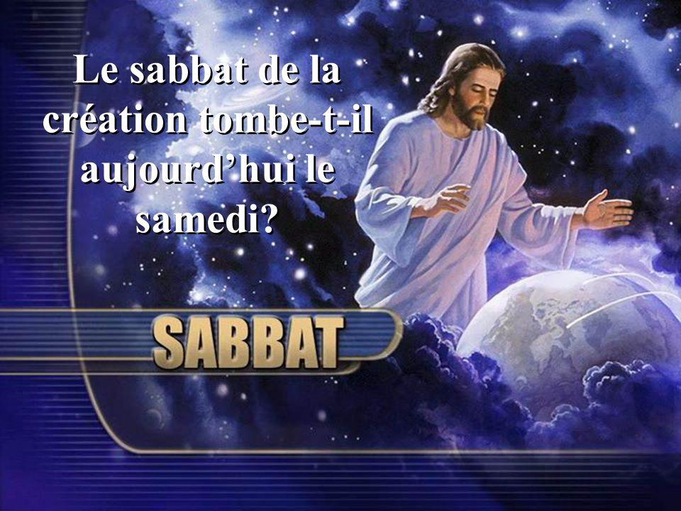 Le sabbat de la création tombe-t-il aujourd'hui le samedi