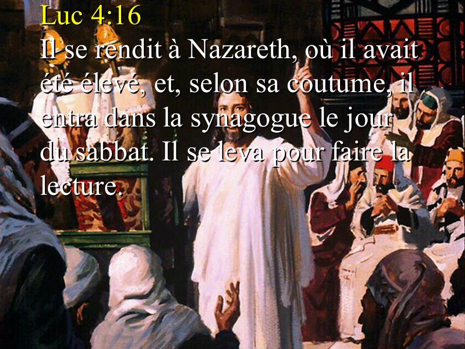 Luc 4:16 Il se rendit à Nazareth, où il avait été élevé, et, selon sa coutume, il entra dans la synagogue le jour du sabbat.