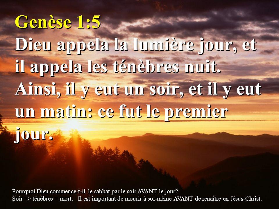 Genèse 1:5 Dieu appela la lumière jour, et il appela les ténèbres nuit