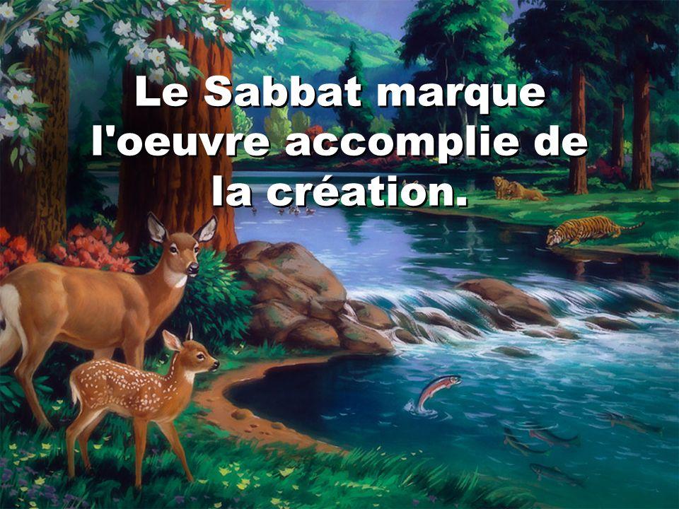Le Sabbat marque l oeuvre accomplie de la création.