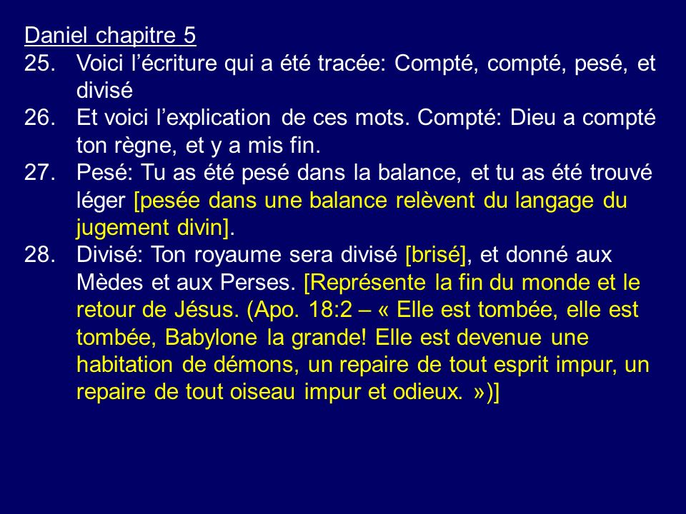 Daniel chapitre 5 25. Voici l'écriture qui a été tracée: Compté, compté, pesé, et divisé.