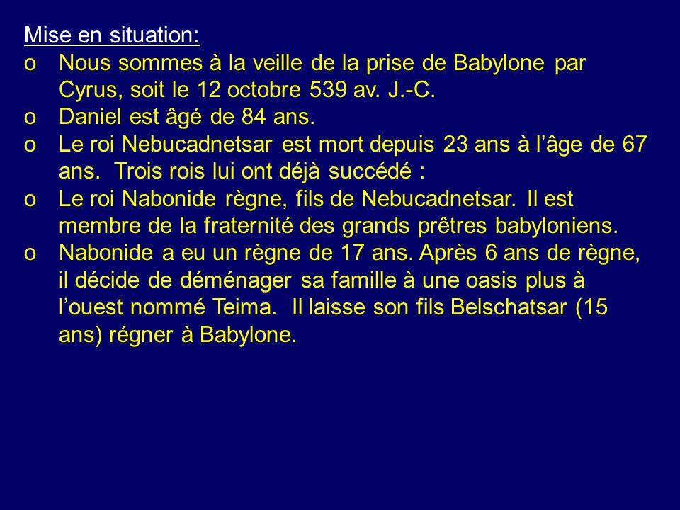 Mise en situation: o Nous sommes à la veille de la prise de Babylone par Cyrus, soit le 12 octobre 539 av. J.-C.