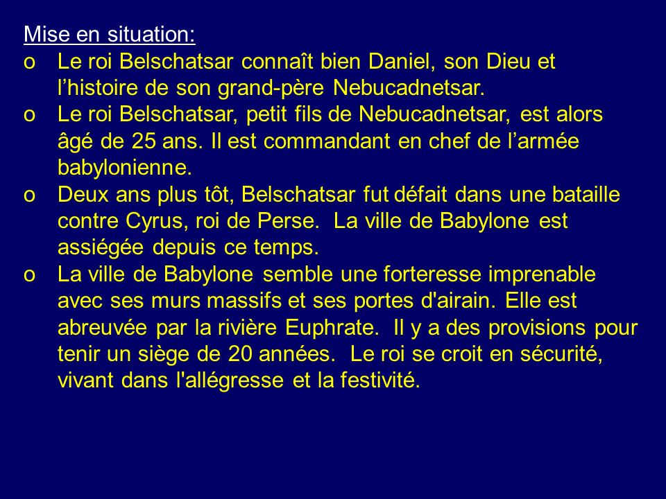 Mise en situation: o Le roi Belschatsar connaît bien Daniel, son Dieu et l'histoire de son grand-père Nebucadnetsar.