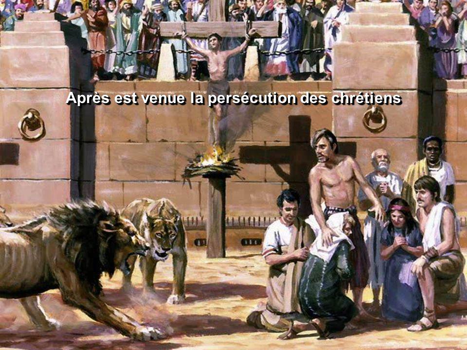 Après est venue la persécution des chrétiens