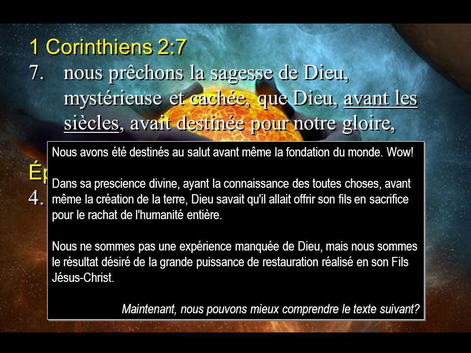 1 Corinthiens 2:7 7. nous prêchons la sagesse de Dieu, mystérieuse et cachée, que Dieu, avant les siècles, avait destinée pour notre gloire,