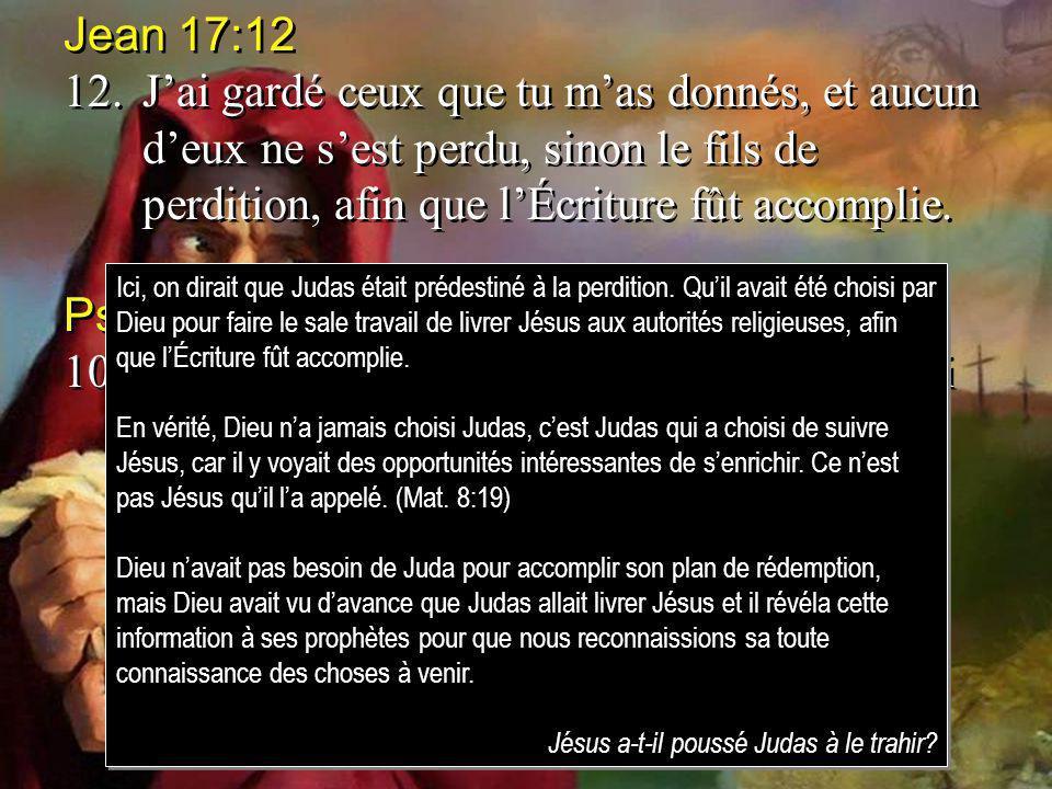 Jean 17:12 12. J'ai gardé ceux que tu m'as donnés, et aucun d'eux ne s'est perdu, sinon le fils de perdition, afin que l'Écriture fût accomplie.