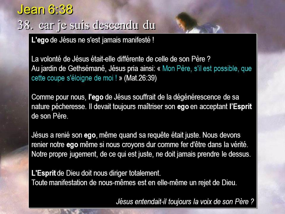 Jean 6:38 38. car je suis descendu du ciel pour faire, non ma volonté, mais la volonté de celui qui m'a envoyé.