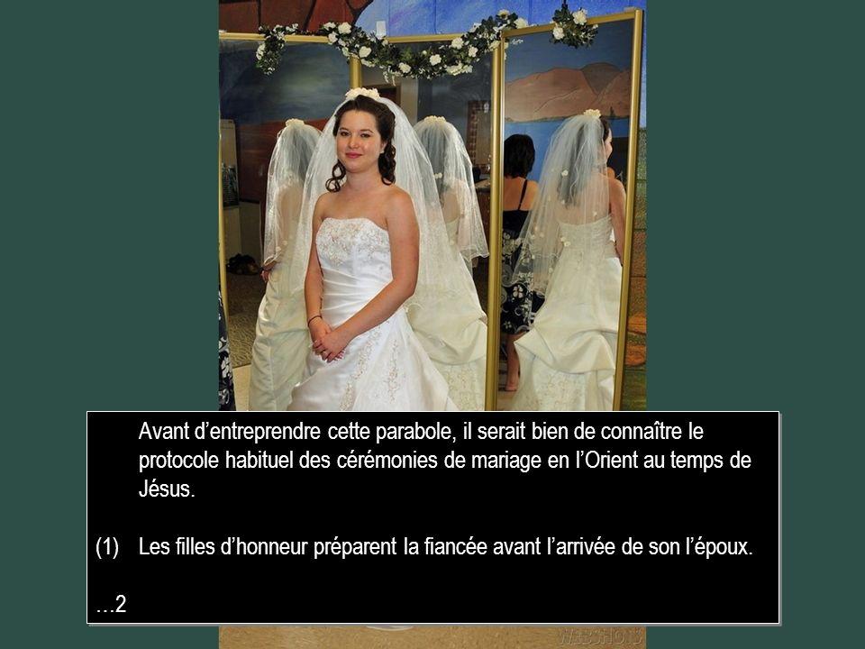 Avant d'entreprendre cette parabole, il serait bien de connaître le protocole habituel des cérémonies de mariage en l'Orient au temps de Jésus.