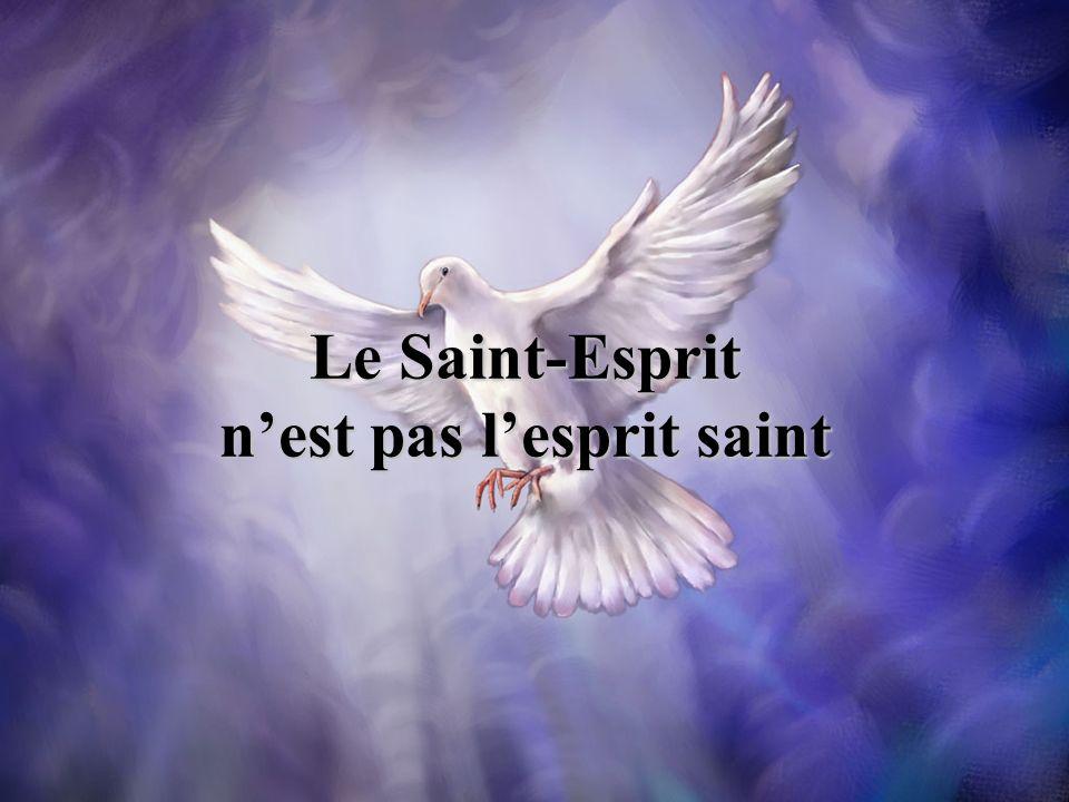 Le Saint-Esprit n'est pas l'esprit saint