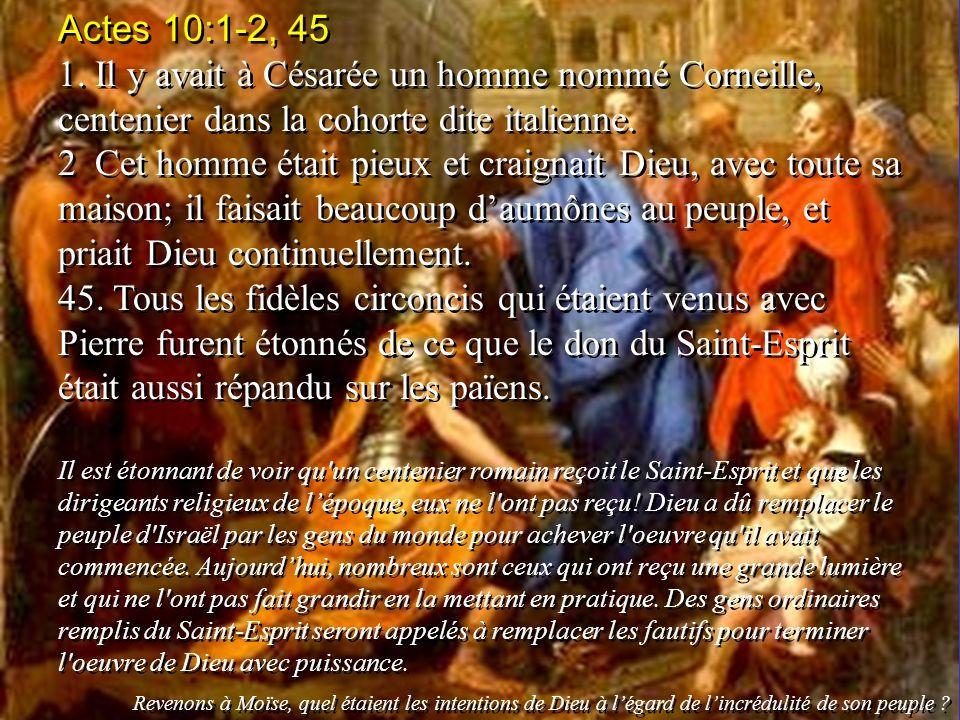 Actes 10:1-2, 45 1. Il y avait à Césarée un homme nommé Corneille, centenier dans la cohorte dite italienne.