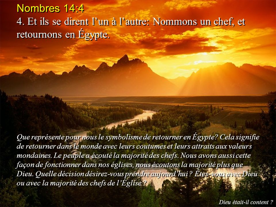 Nombres 14:4 4. Et ils se dirent l'un à l'autre: Nommons un chef, et retournons en Égypte.