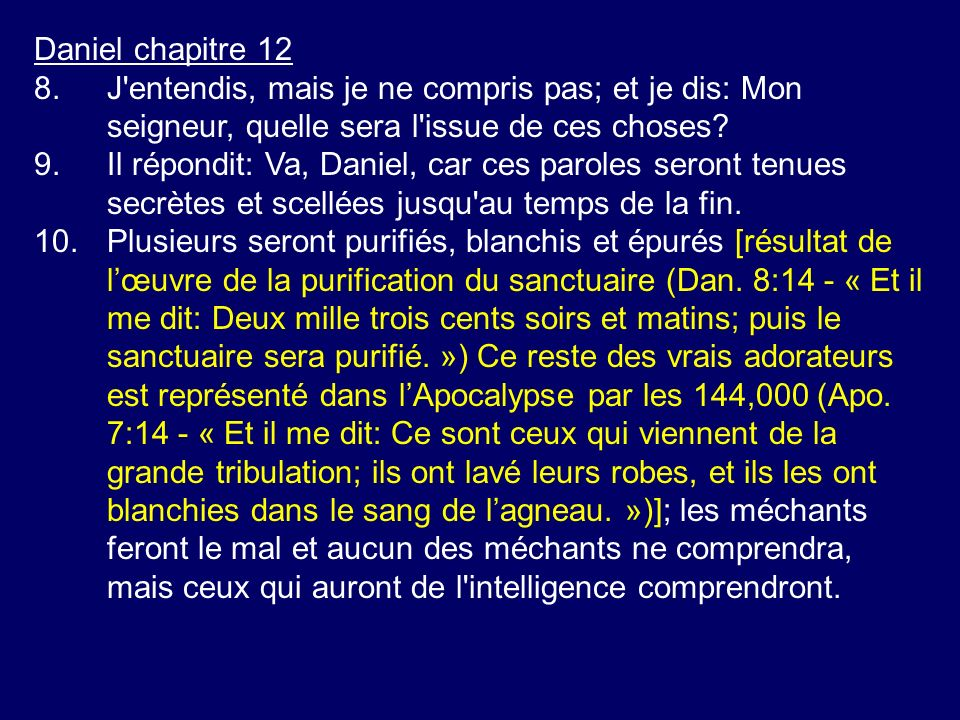Daniel chapitre 12 8. J entendis, mais je ne compris pas; et je dis: Mon seigneur, quelle sera l issue de ces choses
