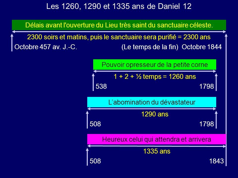 Les 1260, 1290 et 1335 ans de Daniel 12 Délais avant l ouverture du Lieu très saint du sanctuaire céleste.
