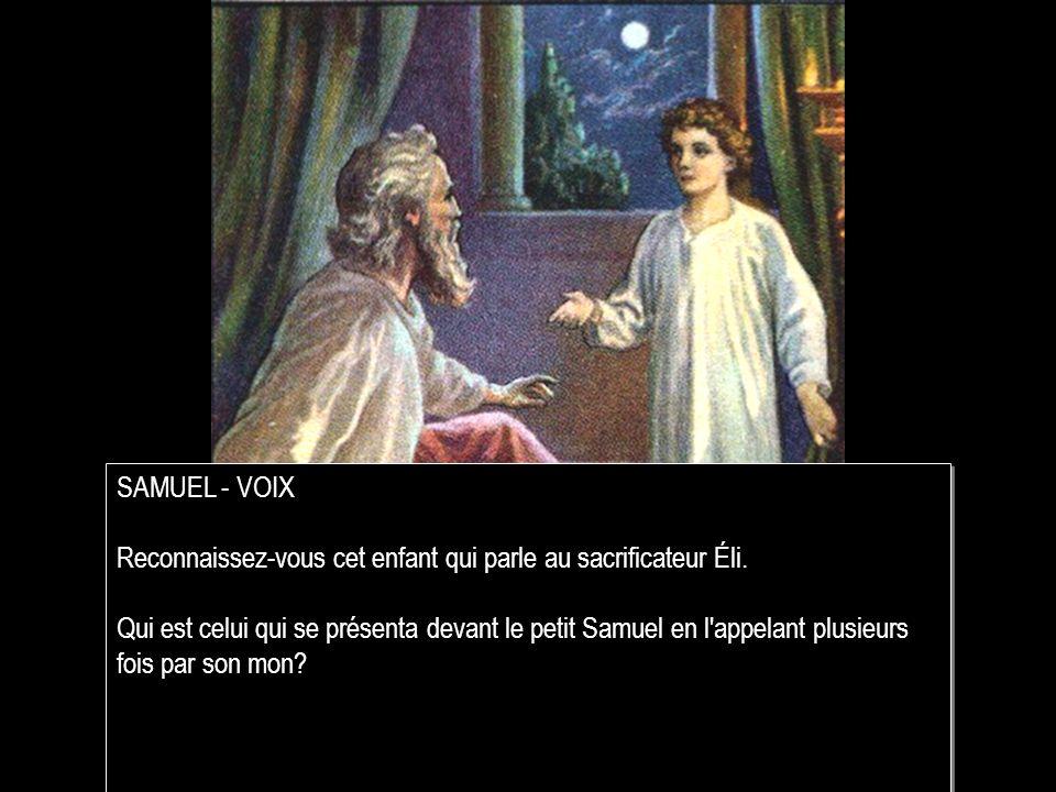 SAMUEL - VOIX Reconnaissez-vous cet enfant qui parle au sacrificateur Éli.