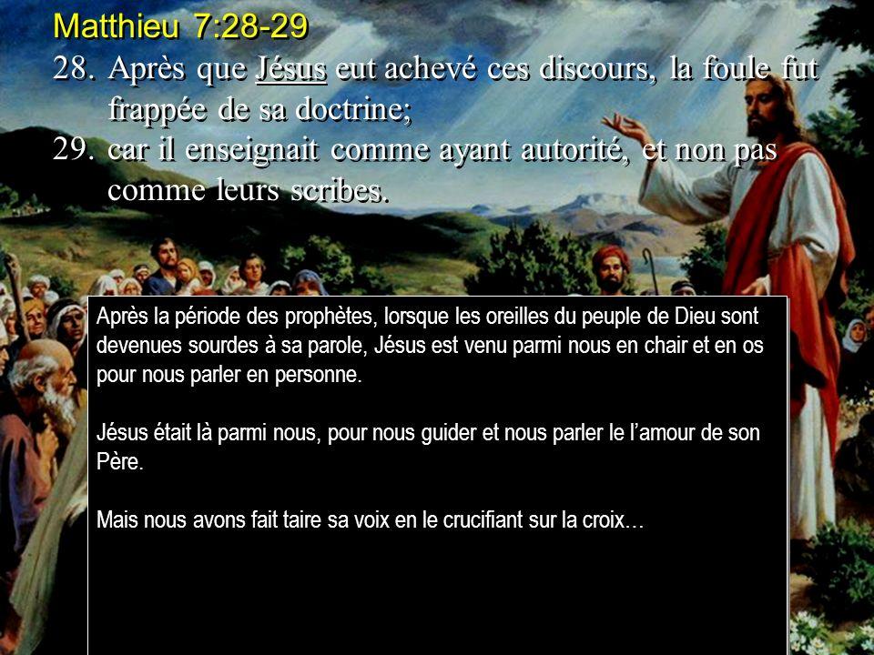 Matthieu 7:28-29 28. Après que Jésus eut achevé ces discours, la foule fut frappée de sa doctrine;