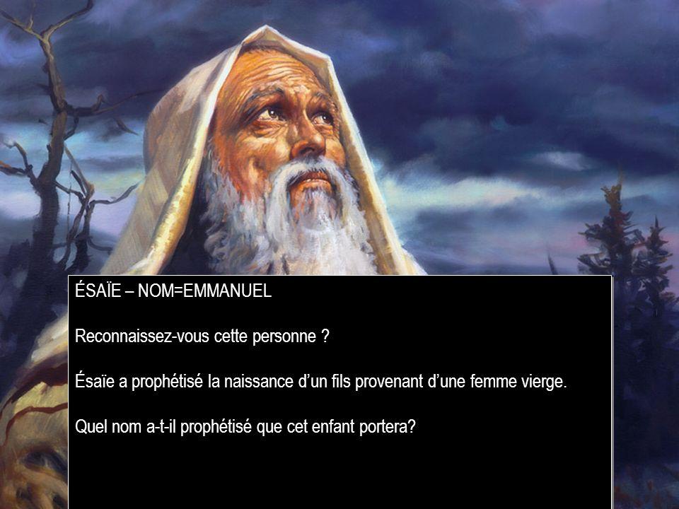 ÉSAÏE – NOM=EMMANUEL Reconnaissez-vous cette personne Ésaïe a prophétisé la naissance d'un fils provenant d'une femme vierge.