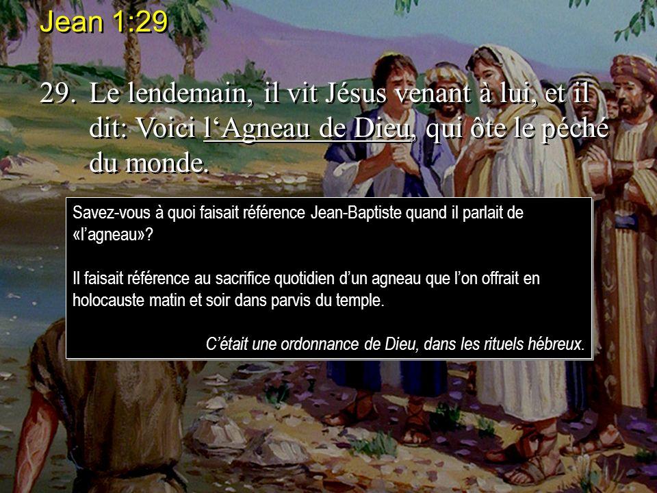 Jean 1:29 29. Le lendemain, il vit Jésus venant à lui, et il dit: Voici l'Agneau de Dieu, qui ôte le péché du monde.