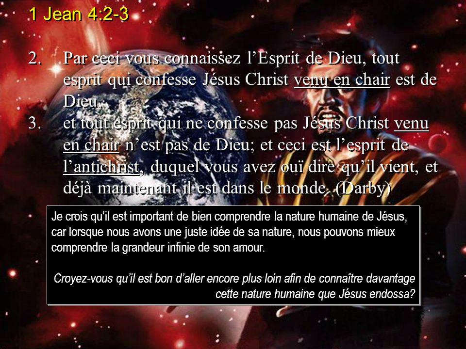 1 Jean 4:2-3 2. Par ceci vous connaissez l'Esprit de Dieu, tout esprit qui confesse Jésus Christ venu en chair est de Dieu,
