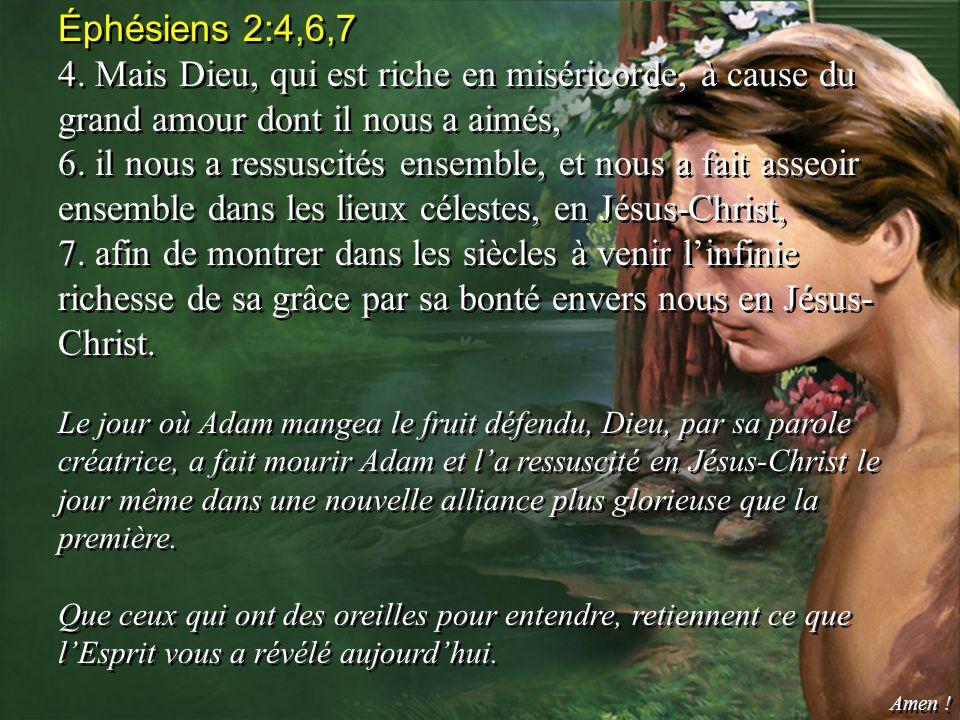 Éphésiens 2:4,6,7 4. Mais Dieu, qui est riche en miséricorde, à cause du grand amour dont il nous a aimés,