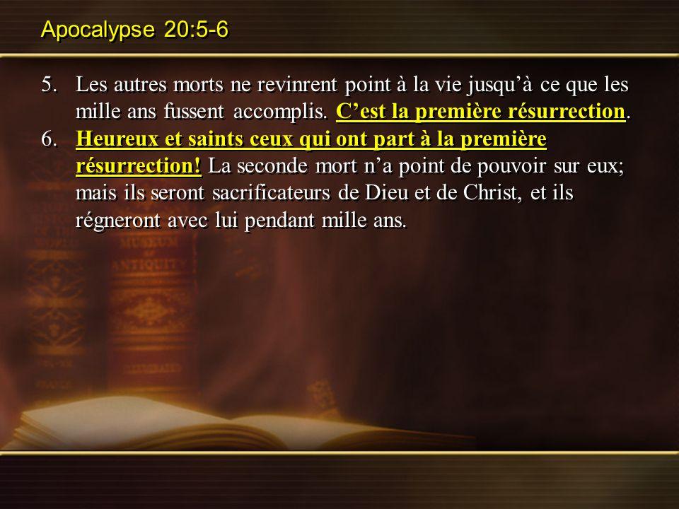 Apocalypse 20:5-6 5. Les autres morts ne revinrent point à la vie jusqu'à ce que les mille ans fussent accomplis. C'est la première résurrection.