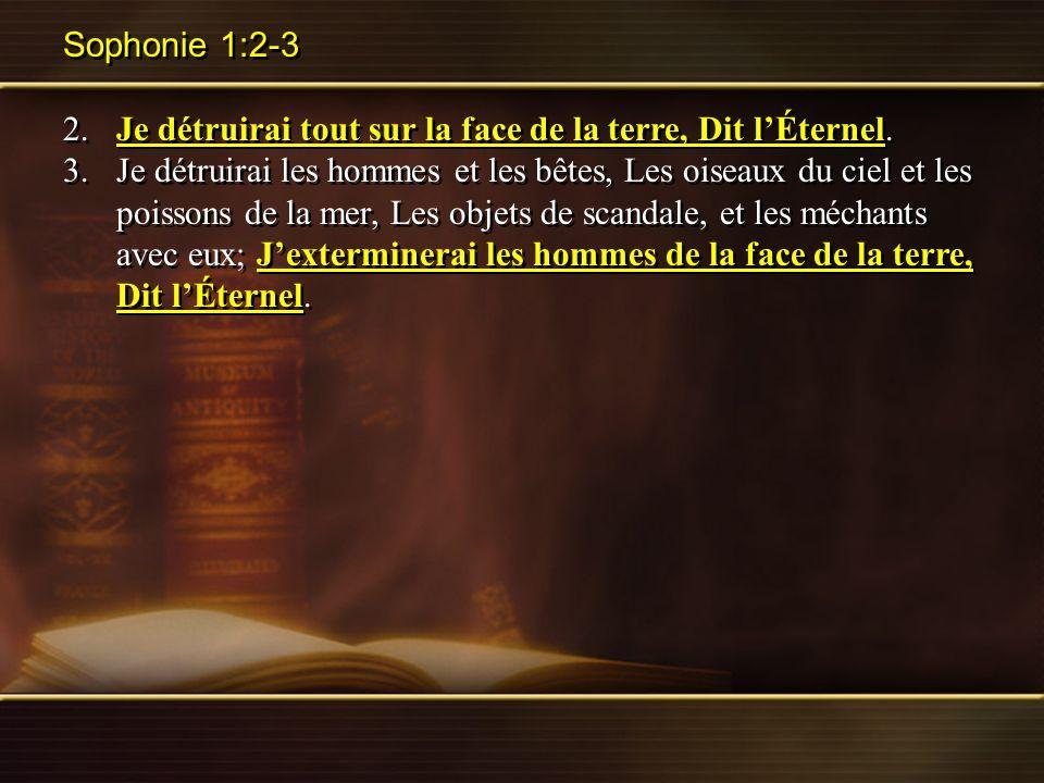 Sophonie 1:2-3 2. Je détruirai tout sur la face de la terre, Dit l'Éternel.