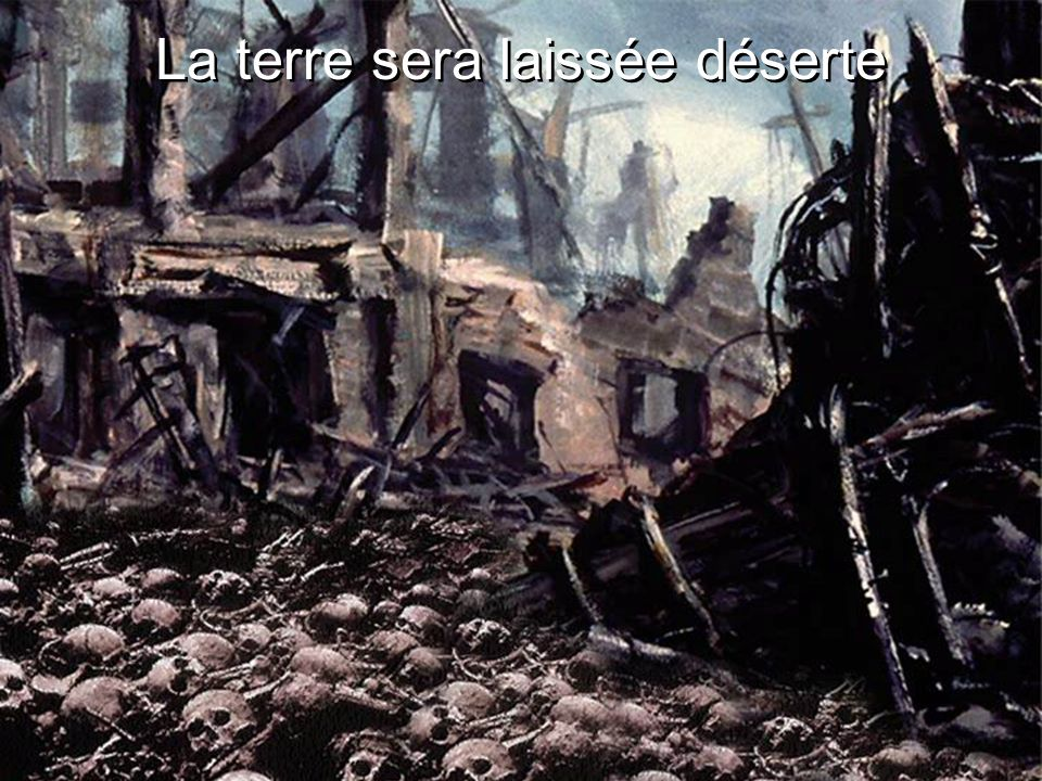 La terre sera laissée déserte