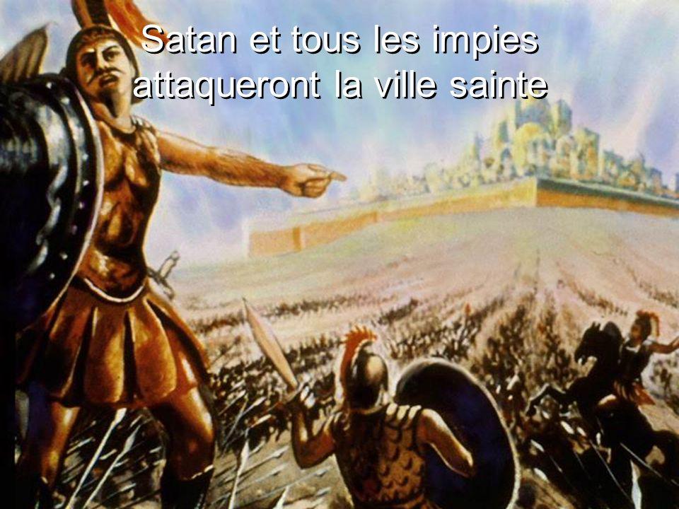 Satan et tous les impies attaqueront la ville sainte