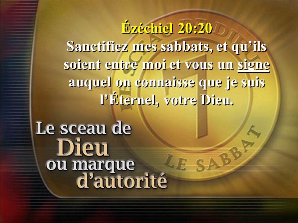 Ézéchiel 20:20 Sanctifiez mes sabbats, et qu'ils soient entre moi et vous un signe auquel on connaisse que je suis l'Éternel, votre Dieu.