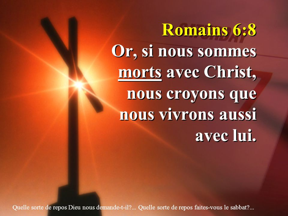 Romains 6:8 Or, si nous sommes morts avec Christ, nous croyons que nous vivrons aussi avec lui.