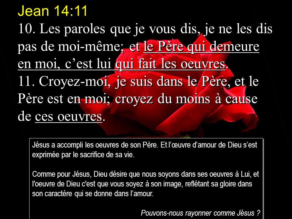 Jean 14:11 10. Les paroles que je vous dis, je ne les dis pas de moi-même; et le Père qui demeure en moi, c'est lui qui fait les oeuvres.