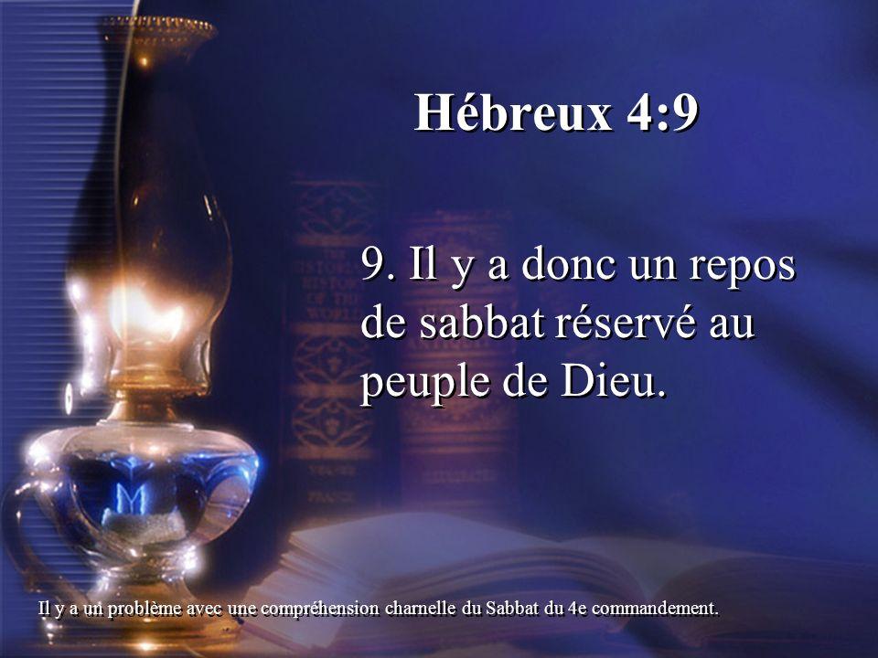 Hébreux 4:99. Il y a donc un repos de sabbat réservé au peuple de Dieu.