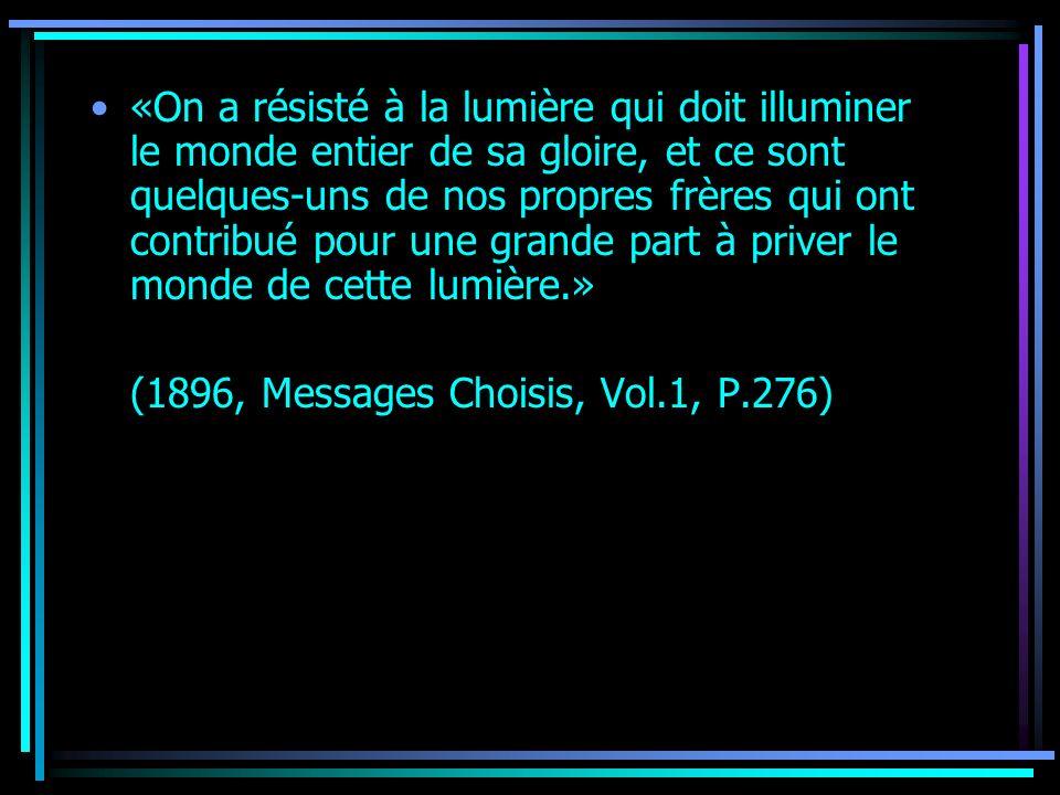 «On a résisté à la lumière qui doit illuminer le monde entier de sa gloire, et ce sont quelques-uns de nos propres frères qui ont contribué pour une grande part à priver le monde de cette lumière.»