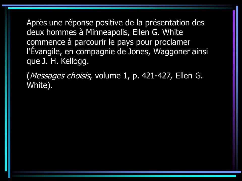 Après une réponse positive de la présentation des deux hommes à Minneapolis, Ellen G. White commence à parcourir le pays pour proclamer l Évangile, en compagnie de Jones, Waggoner ainsi que J. H. Kellogg.
