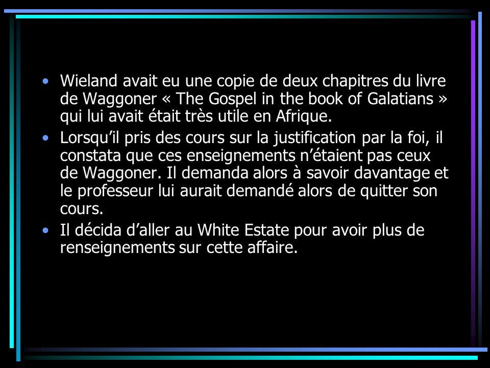 Wieland avait eu une copie de deux chapitres du livre de Waggoner « The Gospel in the book of Galatians » qui lui avait était très utile en Afrique.