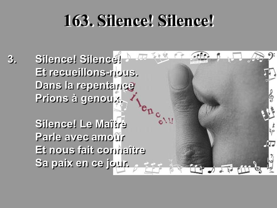 163. Silence! Silence! 3. Silence! Silence! Et recueillons-nous.