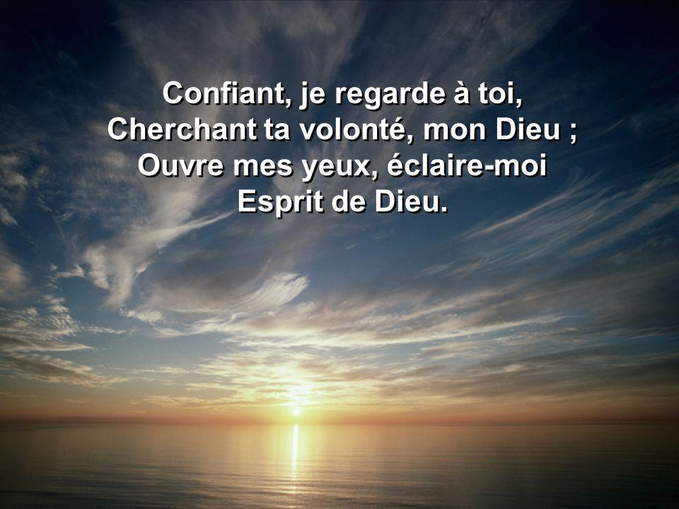 Confiant, je regarde à toi, Cherchant ta volonté, mon Dieu ;