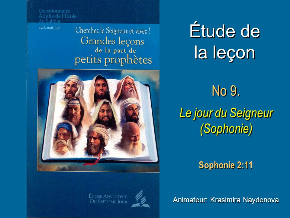 Étude de la leçon No 9. Le jour du Seigneur (Sophonie) Sophonie 2:11
