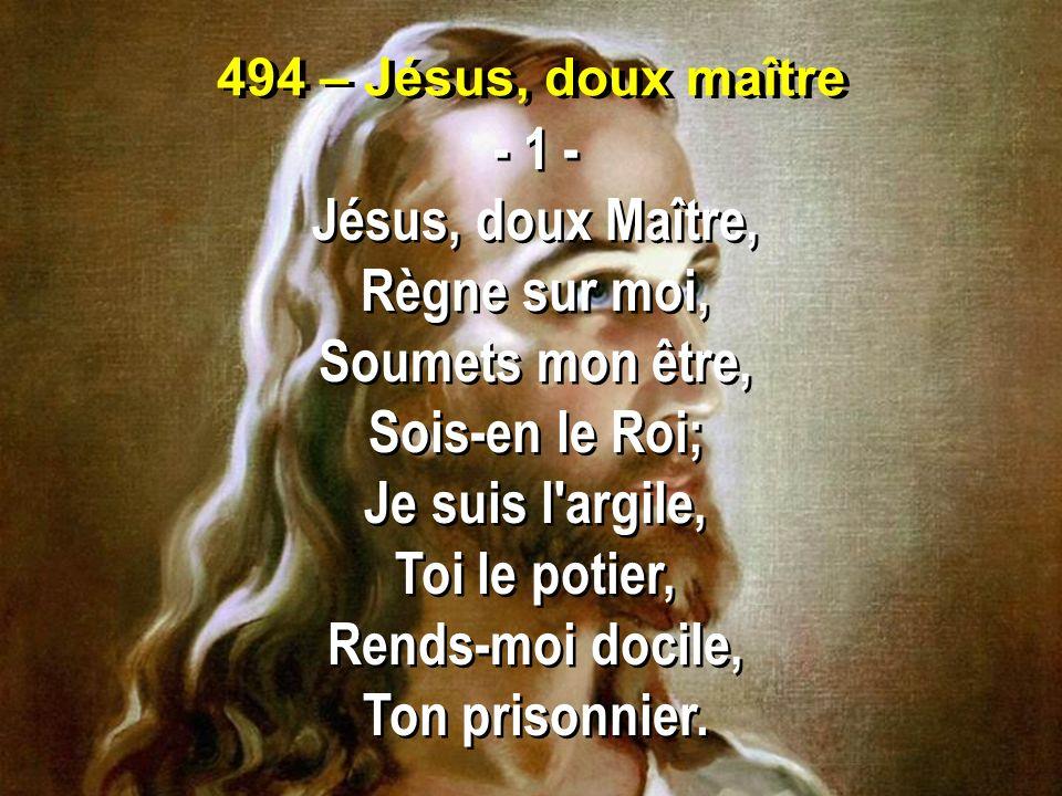 - 1 - Jésus, doux Maître, Règne sur moi, Soumets mon être,