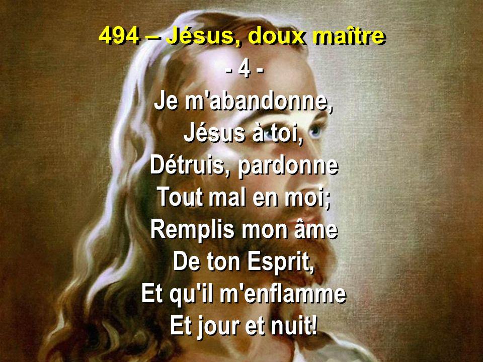 - 4 - Je m abandonne, Jésus à toi, Détruis, pardonne Tout mal en moi;