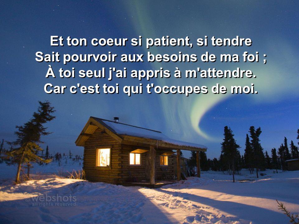 Et ton coeur si patient, si tendre