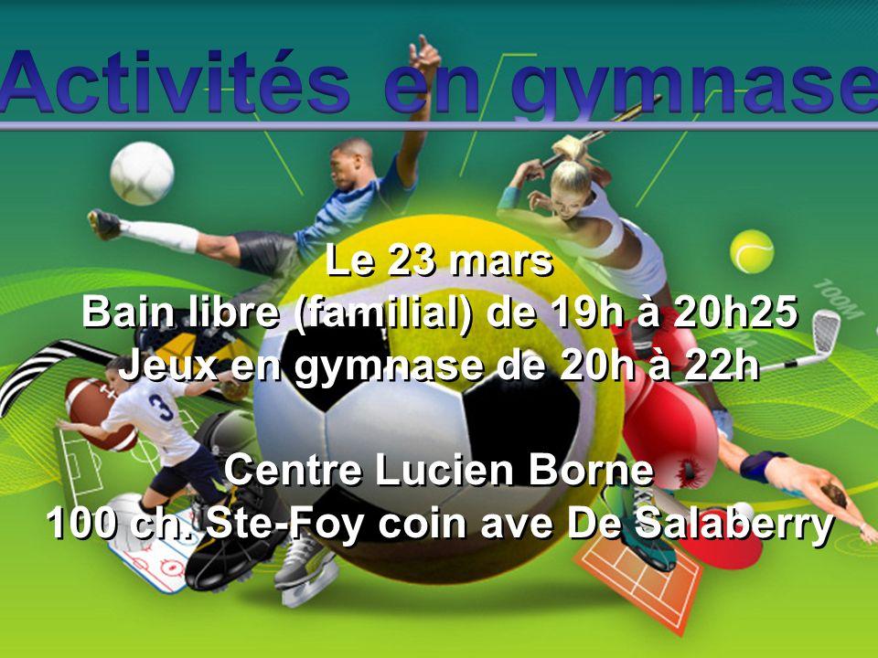 Activités en gymnase Le 23 mars Bain libre (familial) de 19h à 20h25