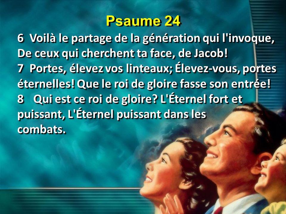 Psaume 24 6 Voilà le partage de la génération qui l invoque, De ceux qui cherchent ta face, de Jacob!