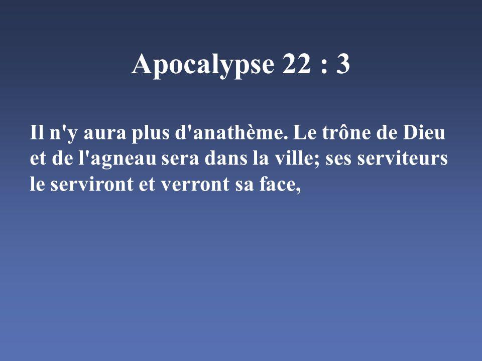 Apocalypse 22 : 3 Il n y aura plus d anathème.